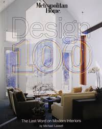 100 Modern Interior Design Magazine Metropolitan Home 100 The Last Word On