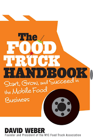 The Food Truck Handbook: Start, Grow, And Succeed In The Mobile Food ...