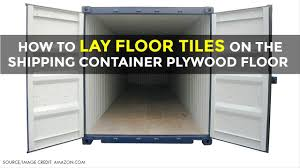 100 Shipping Container Floors HowTo Lay Ceramic Floor Tiles On The Plywood Floor Homes 2018