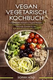 vegan vegetarisch kochbuch vegetarische rezepte vegane