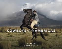 100 Wade Davis Anthropologist Cowboys Of The Americas