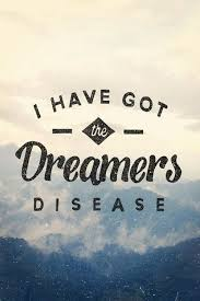 Positive Quotes QUOTATION Image As The Quote Says Description I Have Got Dreamers Disease