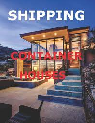 100 Containers For Homes Shipping Container Sunny Chanday 9781790644858