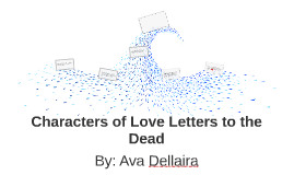 Characters of Love Letters to the Dead by Skylar Belloni on Prezi