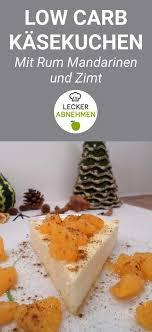 low carb käsekuchen mit rum mandarinen lecker kuchen ohne