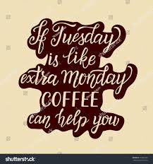 Hand Lettering Typography PosterInspirational Quote If Tuesday Is Like Extra Monday Coffee Can