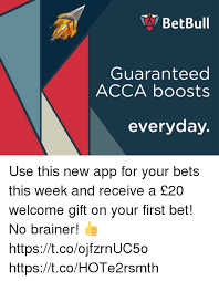 App Bet And First BetBull Guaranteed ACCA Boosts Everyday Use This New