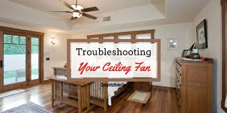Panasonic Ceiling Fan Humming Noise by Troubleshooting Your Ceiling Fan December 2017