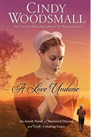 A Love Undone An Amish Novel Of Shattered Dreams And Gods Unfailing Grace