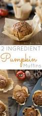 Healthy Pumpkin Desserts by Best 25 2 Ingredient Pumpkin Muffins Ideas On Pinterest Easy