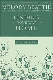 Finding Your Way Home A Soul Survival Kit Melody Beattie