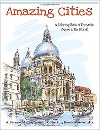 Amazon 1 Amazing Cities A Coloring Book Of Fantastic Places In The World Adult Books