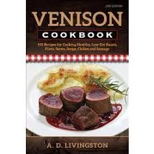 Venison Cookbook 150 Recipes For Cooking Healthy Low Fat Roasts Filets