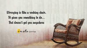 Worrying Is Like A Rocking Chair. It Gives You Something To Do, But ... Worrying Is Like A Rockin Quotes Writings By Salik Arain Too Much Worry David Lindner Rocking 2 Rember C Adarsh Nayan Worry Is Like A Rocking C J B Ogunnowo Zane Media On Twitter Chair It Gives Like Sitting Rocking Chair Gives Stock Vector Royalty Free Is Incourage You Something To Do But Higher Perspective Simple Thoughts Of Life 111817