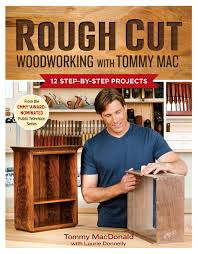 rough cut woodworking with tommy mac 12 step by step projects