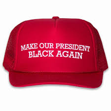 Make Our President Black Again: Anti-Trump Truck Hat – Idiot Genius Johnnieo Bondi Truck Hat Barbados Blue Assembly88 Old Town Store Mack Merchandise Hats Trucks Black Gold Trucker Hat Wikipedia Adidas Y3 Truck Purple Bodega Western Star Cotton Jersey Truck Cap Embroidered W Logo Diesel Los Angeles City Sanitation Snapback La Dodge Ram Baseball Cap Alternative Clothing Auto Car Yds Glamorous Icing Us Chevy Silverado Fine Embroidered Hot Pink Pineapple Cannon On Yupoong 6006 Five Panel More Distressed Rathawk Nation