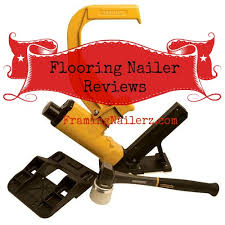 Bostitch Floor Stapler Problems by Flooring Nailer Reviews Buying Guide Framing Nailerz
