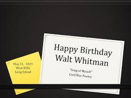 Walt Whitman The Wound Dresser Pdf by Happy Birthday Walt Whitman Song Of Myself Civil War Poetry May 31