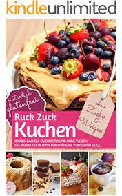 ruck zuck kuchen ohne zucker und weizen kuchen backen