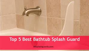 top 5 best bathtub splash guard all splash guards