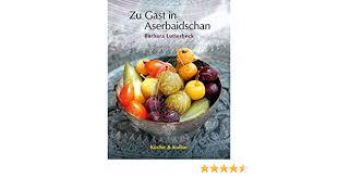 zu gast in aserbaidschan kultur küche de