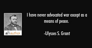 I Have Never Advocated War Except As A Means Of Peace