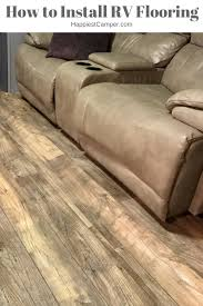 Best Type Of Flooring For Rv by How To Install Rv Flooring Happiest Camper