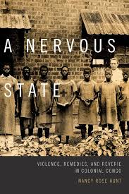 A Nervous State Violence Remedies And Reverie In Colonial Congo