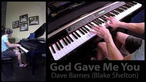 God Gave Me You By Dave Barnes (Blake Shelton) - Alan Tripp Piano ... Various Artists God Gave Me You 12 Inspirational Hits From 11 Best God Gave Me You Tammy And Terry Song Images On Pinterest Jesusfreakhideoutcom Dave Barnes Golden Days Review Blake Shelton Typography Song Lyric Art Print 136 Music Lyrics Country Life Instrumental Youtube Instructional Lesson Learn How To Play Sheet Music For Voice Piano High Official Video Christian The Ojays I Need