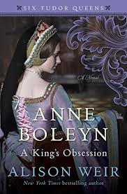 Anne Boleyn A Kings Obsession By Alison Weir