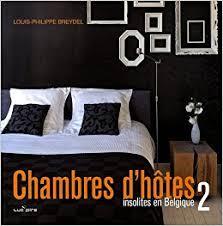 chambre d hote belgique insolite chambres d hôtes t 2 insolites en belgique 9782507000530