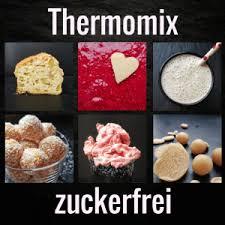thermomix zuckerfrei die beliebtesten rezepte auf meine