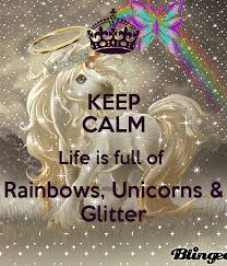 KEEP CALM Life Is Full Of Rainbows Unicorns Glitter