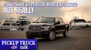 100 Truck Prices Are Pickup Really Up 61 Percent Closer Look At Work