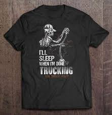 I'll Sleep When I'm Done Trucking - Version 2 - T-shirts | TeeHerivar Custom Trucker Tees Andy Mullins Linhares Excavating Trucking Llc Tee Shirts For Als One Wixcom Stay Loaded Created By Joefb2 Based On Clothingstore Ill Sleep When Im Done Version 2 Tshirts Teeherivar Everybody Has An Addiction Mine Just Happens To Be T Brigtees Industry Apparel Rubber Duck Tshirt I Love Shirt Tow Truck Driver Wife Sweatshirt Premium Wife T Shirt Youtube Proud Of Awesome