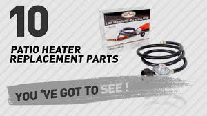 Mainstay Patio Heater Troubleshooting by Top 10 Patio Heater Replacement Parts New U0026 Popular 2017 Youtube