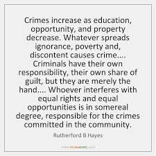 Crimes Increase As Education Opportunity And Property Decrease Whatever Spreads Ignorance Povert