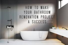 how to make your bathroom renovation project a success