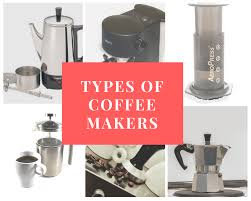 12 Different Types Of Coffee Makers Which One Is Right For You