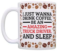 Truck Driver Gifts Drink Cofee Be Amazing And Sleep Trucker Coffee ... Truck Life Is Rough Mug Gift For Truck Driver Funny Set Of 4 Drink Glasses Truckers Cb Radio Life Is Full Of Risks Driver Quotes Gift Basket A Or Boyfriend All The Essentials Trucker Embroidered Toilet Paper Trucker Mug 11oz 15 Oz Doublesided Print My Teacher Was Wrong Shirtalottee Ideas Your Favorite The Perfect For A Royalty Free Cliparts Vectors Key Ring Semi Usa Shirt Gifts Tshirt Women Only Strongest Become