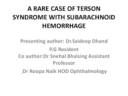A RARE CASE OF TERSON SYNDROME WITH SUBARACHNOID HEMORRHAGE Presenting Author DrSaideep Dhand