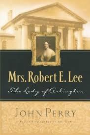 Mrs Robert E Lee The Lady Of Arlington
