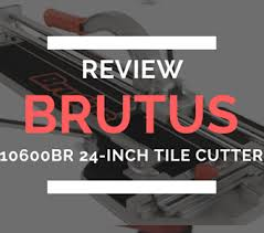 brutus 10600br 24 inch tile cutter review