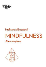 Mindfulness Atencion Plena Serie Inteligencia Emocional De HBR Spanish Edition By