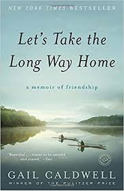 Let s Take the Long Way Home A Memoir of Friendship Gail