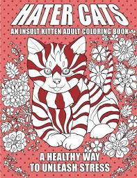 Amazon Hater Cats An Insult Kitten Adult Coloring Book A Healthy Way To Unleash Stress 9781945056123 B Hatin Books