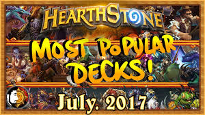 hearthstone most popular decks july 2017 the monthly meta youtube