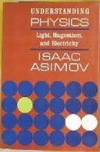Understanding Physics Volume 2 Light Magnetism And Electricity By Isaac Asimov