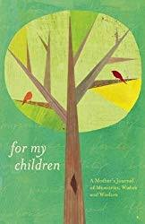 For My Children A Mothers Journal Of Memories Wishes And Wisdom
