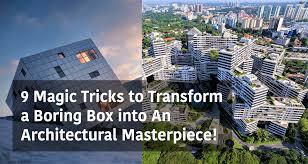 100 Architectural Masterpiece 9 Magic Tricks To Transform A Boring Box Into An